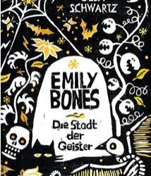 Emily Bones: Die Stadt der Geister von Gesa Schwartz