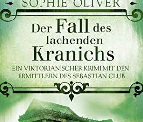 Der Fall des lachenden Kranichs: Ein viktorianischer Krimi mit den Ermittlern des Sebastian Club von Sophie Oliver
