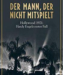 Der Mann, der nicht mitspielt: Hollywood 1921: Hardy Engels erster Fall von Christof Weigold