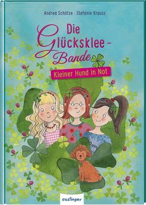 Die Glücksklee-Bande 1: Kleiner Hund in Not von Andrea Schütze
