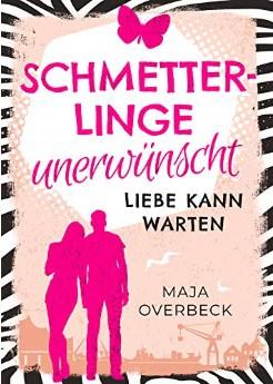 Schmetterlinge Unerwünscht: Liebe kann warten von Maja Overbeck