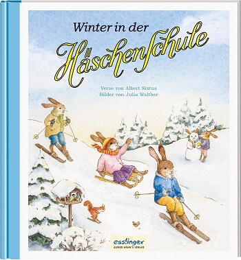 Winter in der Häschenschule (5) (Die Häschenschule, Band 5) mit Versen von Albert Sixtus und Ilustraionen von Julia Walther
