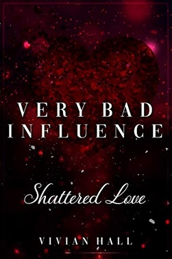 Very Bad Influence - Shattered Love von Vivian Hall