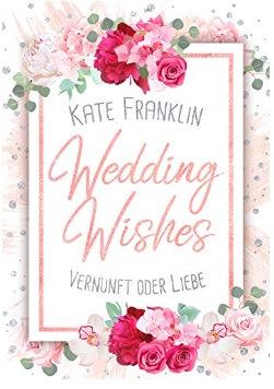 Wedding Wishes - Vernunft oder Liebe von Kate Franklin