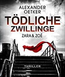 Zara und Zoë – Tödliche Zwillinge von Alexander Oetker