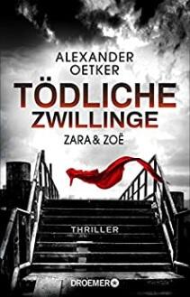 Zara und Zoë - Tödliche Zwillinge von Alexander Oetker