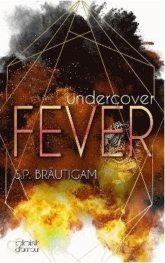 Undercover: Fever von S.P. Bräutigam