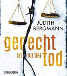 Gerecht ist nur der Tod von Judith Bergmann