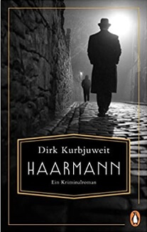 Haarmann: Ein Kriminalroman von Dirk Kurbjuweit
