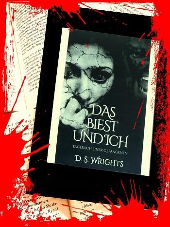 Das Biest und Ich: Tagebuch einer Gefangenen von D.S. Wrights