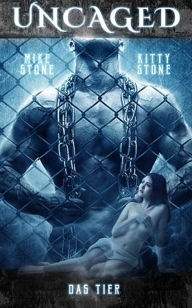 Uncaged: Das Tier von Mike Stone und Kitty Stone