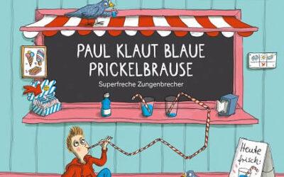 Paul klaut blaue Prickelbrause – Superfreche Zungenbrecher von Steffi Korda