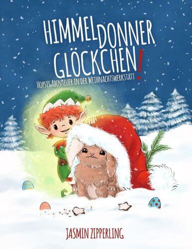 Himmeldonnerglöckchen: Hopsis Abenteuer in der Weihnachtswerkstatt von Jasmin Zipperling