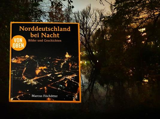 Norddeutschland bei Nacht: Bilder und Geschichten von Marcus Fischötter