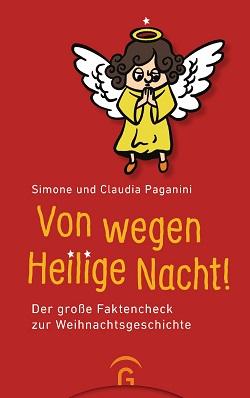 Von wegen Heilige Nacht!: Der große Faktencheck zur Weihnachtsgeschichte von Simone und Claudia Pagani