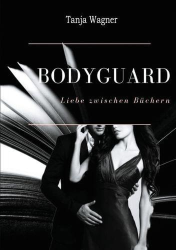 Bodyguard: Liebe zwischen Büchern von Tanja Wagner