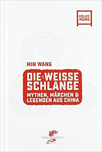 Die Weisse Schlange: Chinesische Mythen, Märchen und Legenden von Min Wang