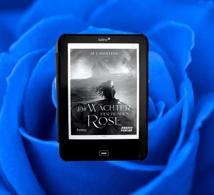 Die Wächter der blauen Rose von M. J. Martens
