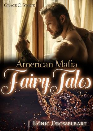 American Mafia FairyTales: König Drosselbart von Grace C. Stone