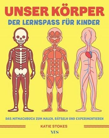 Unser Körper: Der Lernspaß für Kinder. Das Mitmachbuch zum Malen, Rätseln und Experimentieren von Katie Stokes