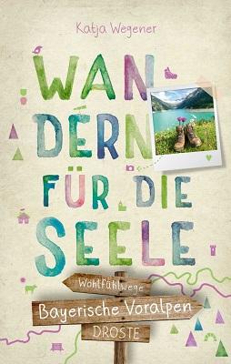 Bayerische Voralpen. Wandern für die Seele: Wohlfühlwege von Katja Wegener