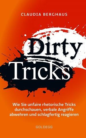 Dirty Tricks: Wie Sie unfaire rhetorische Tricks durchschauen, verbale Angriffe abwehren und schlagfertig reagieren von Claudia Berghaus