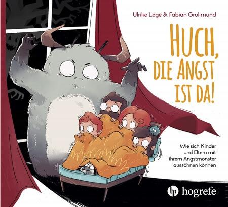 Huch, die Angst ist da!: Wie sich Kinder und Eltern mit ihrem Angst-Monster aussöhnen können von Ulrike Légé und Fabian Grolimund